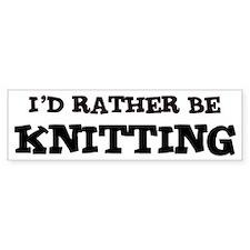 Rather be Knitting Bumper Bumper Sticker