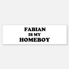 Fabian Is My Homeboy Bumper Bumper Bumper Sticker
