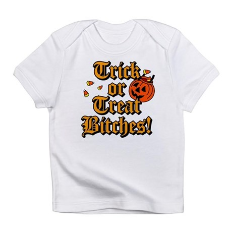 Trick or Treat Bitches! Infant T-Shirt