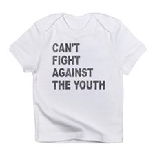 Can't Fight Against the Youth Infant T-Shirt