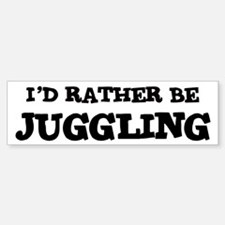 Rather be Juggling Bumper Bumper Bumper Sticker