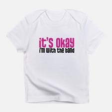 It's Okay, I'm With the Band Infant T-Shirt