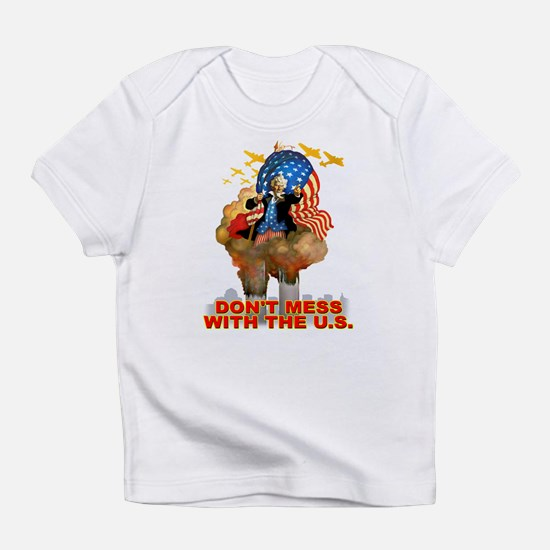 Don't Mess with the U.S. Infant T-Shirt