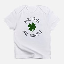 Part Irish, All Trouble Infant T-Shirt