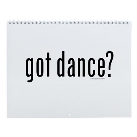 got dance? by DanceShirts.com Wall Calendar