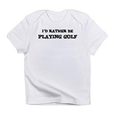 Rather be Playing Golf Creeper Infant T-Shirt