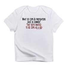 What do cops & firefighters h Infant T-Shirt