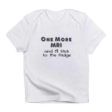One more MRI...Stick to the Fridge Infant T-Shirt