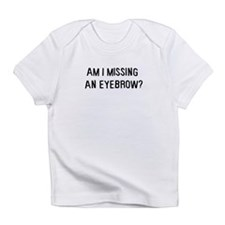 Am I missing an eyebrow Infant T-Shirt