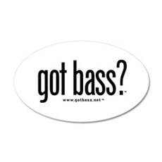 got bass? 20x12 Oval Wall Peel