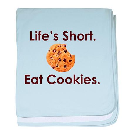 Life's Short. Eat Cookies. baby blanket