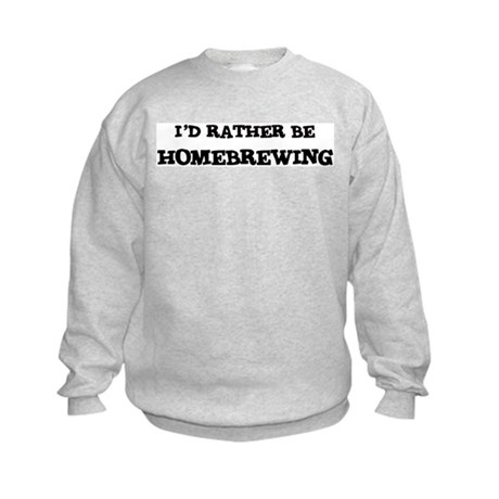 Rather be Homebrewing Kids Sweatshirt