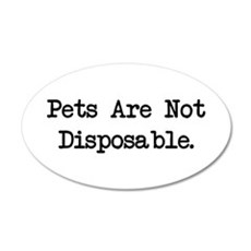Pets are Not Disposable 20x12 Oval Wall Peel