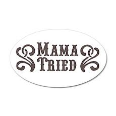 Mama Tried 20x12 Oval Wall Peel