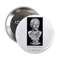 """O tempora! O mores! 2.25"""" Button"""