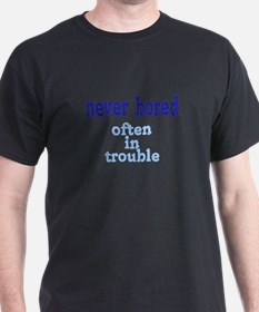 Never Bored, Often In Trouble T-Shirt