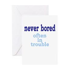 Never Bored, Often In Trouble Greeting Card