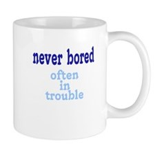Never Bored, Often In Trouble Mug