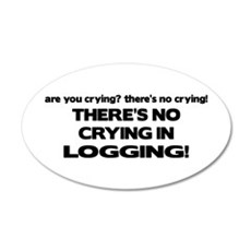 There's No Crying Logging 20x12 Oval Wall Peel