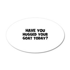have you hugged your goat tod 20x12 Oval Wall Peel