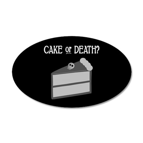 Cake or Death 20x12 Oval Wall Peel