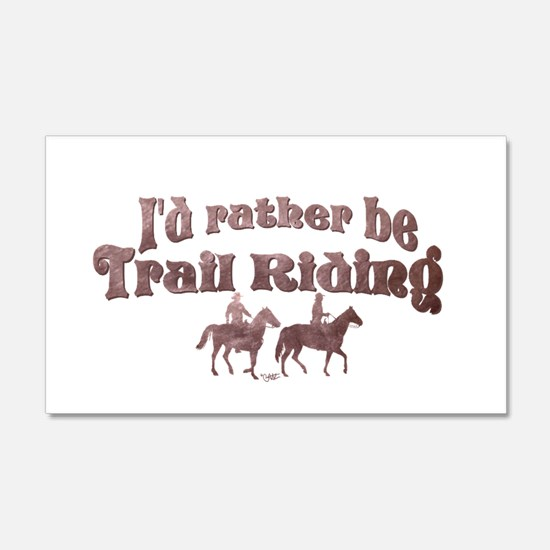 I'd rather be Trail Riding - 20x12 Wall Peel