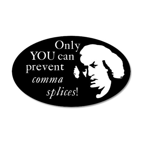 """""""Only YOU can prevent comma splices!"""" 20x12 Oval W"""