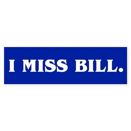 I MISS BILL. Bumper Sticker