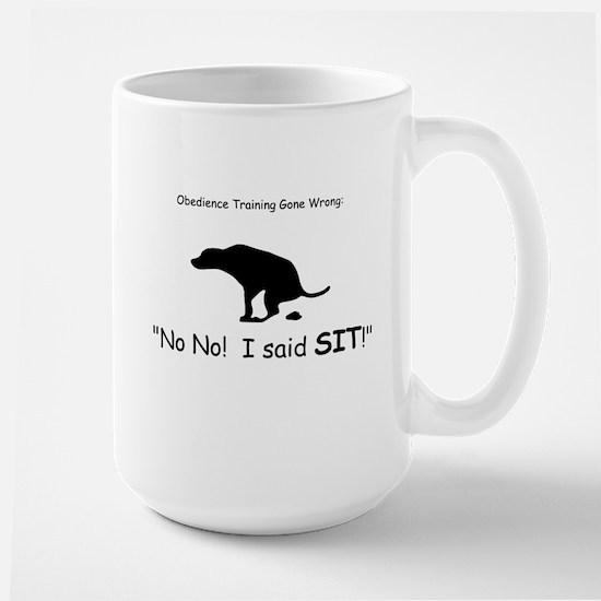 I said sit! Large Mug