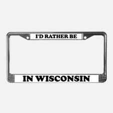 Rather be in Wisconsin License Plate Frame