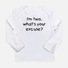 i'm 2 what's your excuse Long Sleeve Infant T-Shir