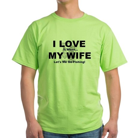 I Love my wife fishing Green T-Shirt