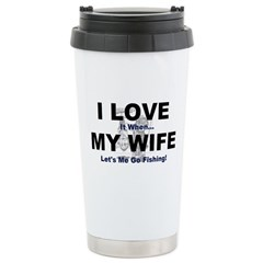 I Love my wife fishing Travel Mug