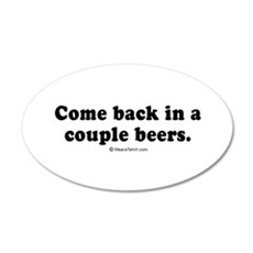 Come back in a couple beers - 20x12 Oval Wall Peel
