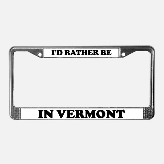 Rather be in Vermont License Plate Frame