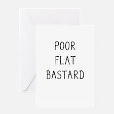 Poor Flat Bastard Greeting Card