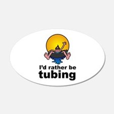 I'd Rather be tubing River Sport 20x12 Oval Wall P