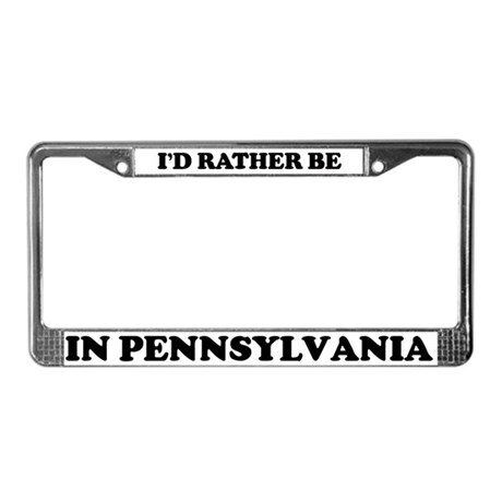 Rather be in Pennsylvania License Plate Frame