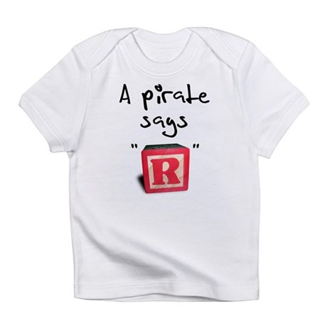"A pirate says ""R"" Infant T-Shirt"