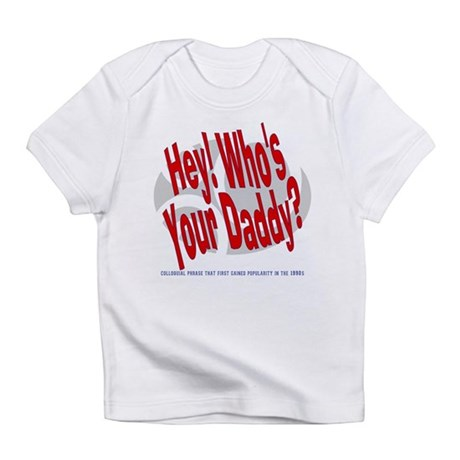 Hey! Who's Your Daddy? Creeper Infant T-Shirt
