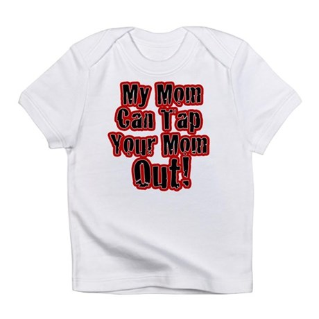 My Mom Can Tap Your Mom Out! Infant T-Shirt