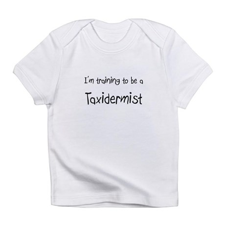 I'm training to be a Taxidermist Infant T-Shirt