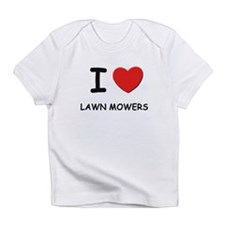 I love lawn mowers Infant T-Shirt