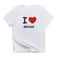 I love bridge Infant T-Shirt