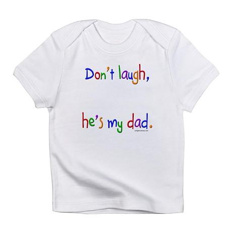Don't laugh, he's my dad Infant T-Shirt