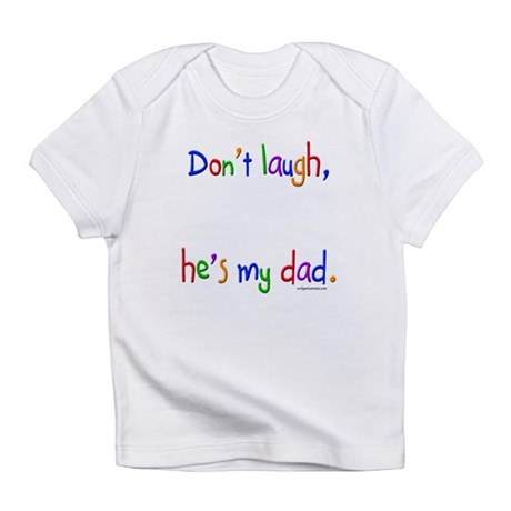 Don't laugh, he's my dad Infant T-Shirt
