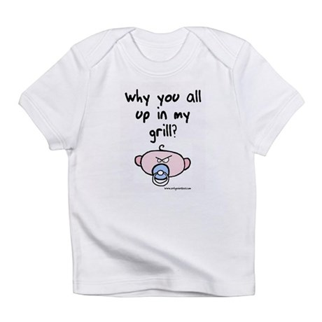 Rude li'l dude up in my grill Infant T-Shirt