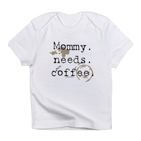 Mommy. Needs. Coffee (with stains) Infant T-Shirt