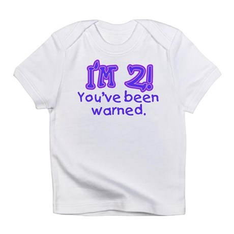 I'm 2 - You've Been Warned! Infant T-Shirt