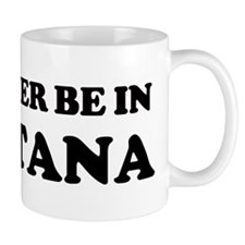 Rather be in Montana Mug